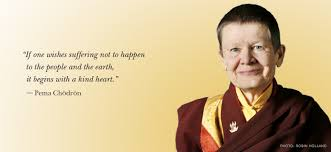 """photo of pema chodron with quote that says """"If one wishes suffering not to happen to the people and the earth, it begins with a kind heart."""""""